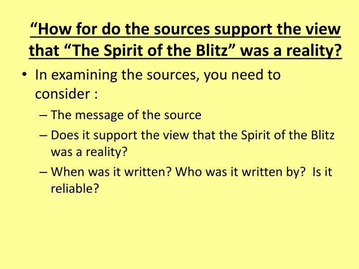 """How for do the sources support the view that ""The Spirit of the Blitz"" was a reality?"
