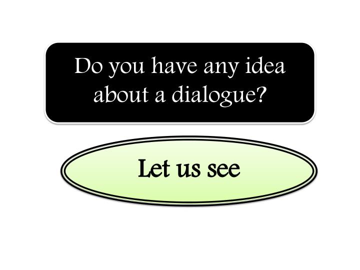 Do you have any idea about a dialogue?