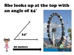 she looks up at the top with an angle of 24