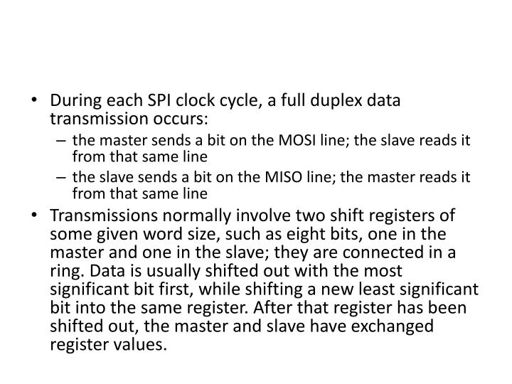 During each SPI clock cycle, a full duplex data transmission occurs: