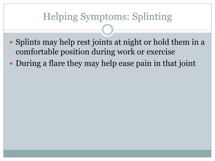 Helping Symptoms: Splinting