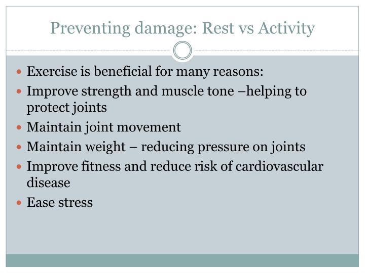 Preventing damage: Rest vs Activity