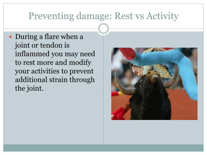 Preventing damage: Rest vs Activity