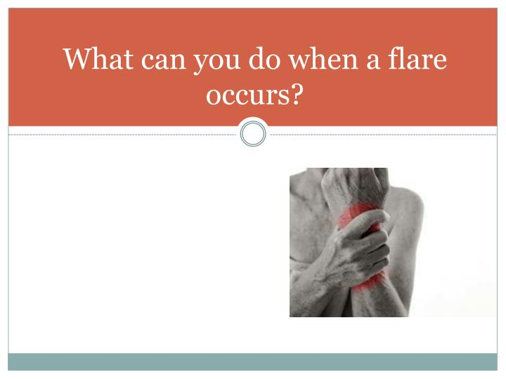 What can you do when a flare occurs?