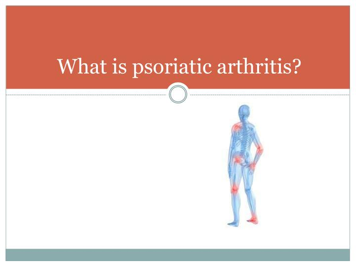 What is psoriatic arthritis?