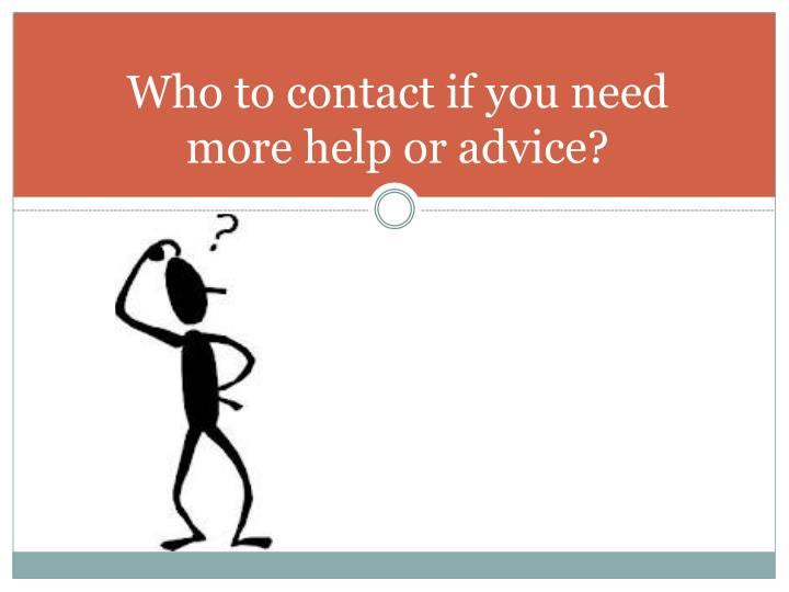 Who to contact if you need more help or advice?