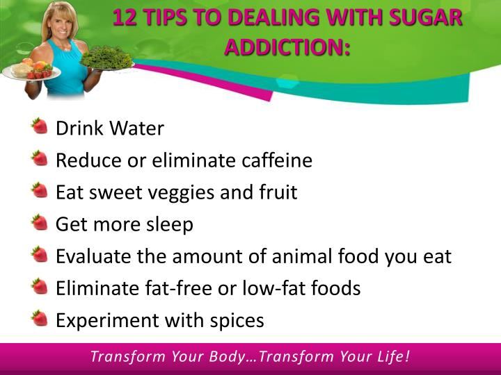 12 TIPS TO DEALING WITH SUGAR ADDICTION: