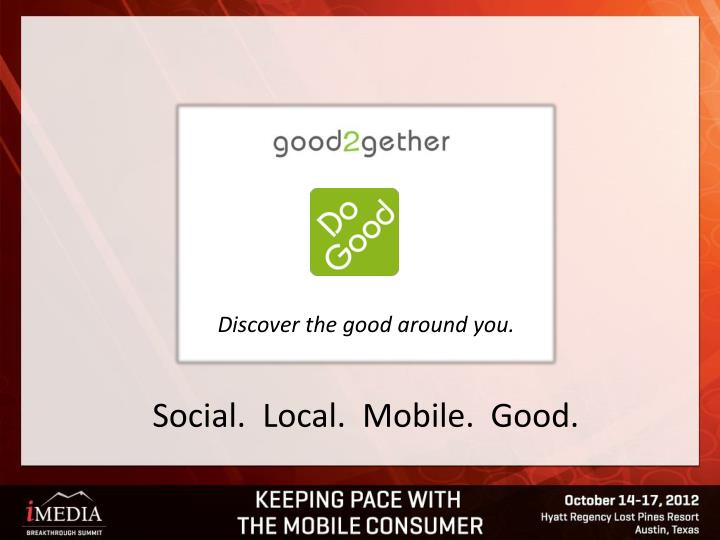 Discover the good around you social local mobile good