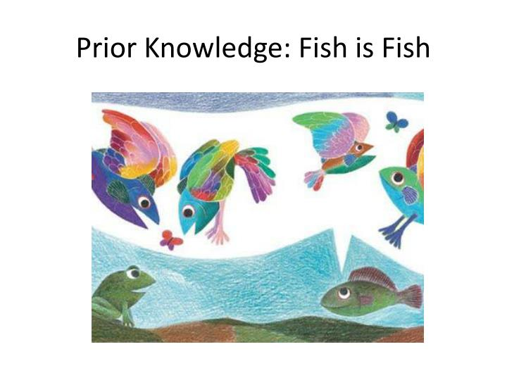 Prior Knowledge: Fish is Fish