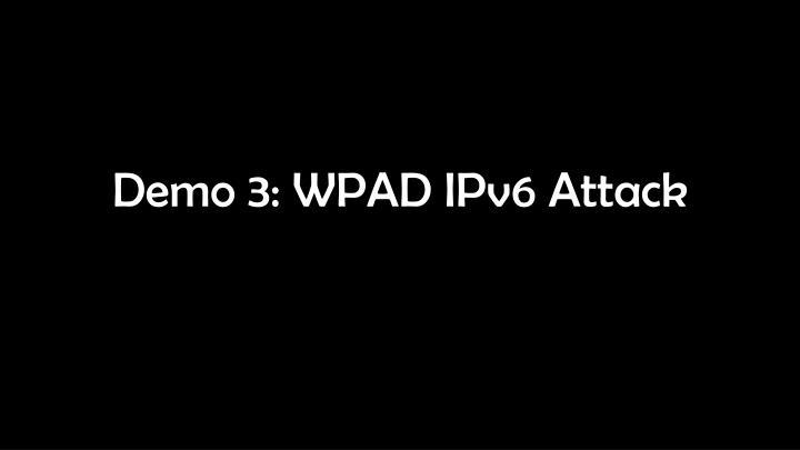 Demo 3: WPAD IPv6