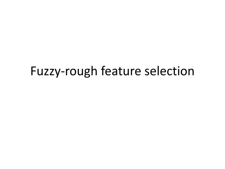 Fuzzy-rough feature selection