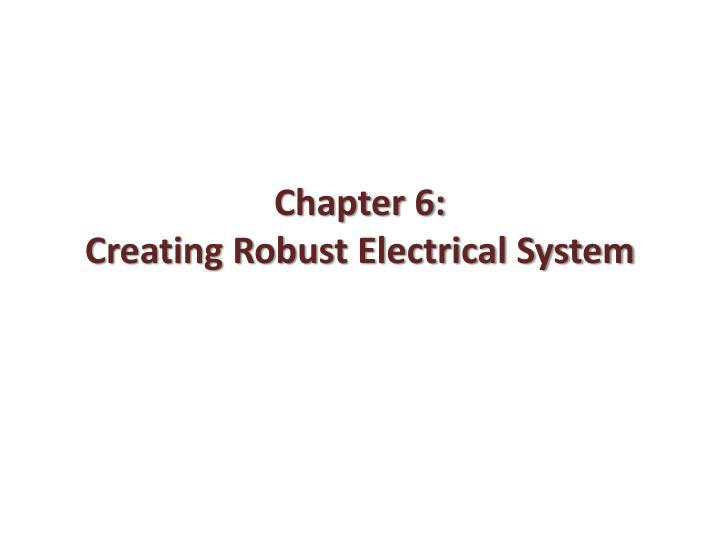Chapter 6 creating robust electrical system
