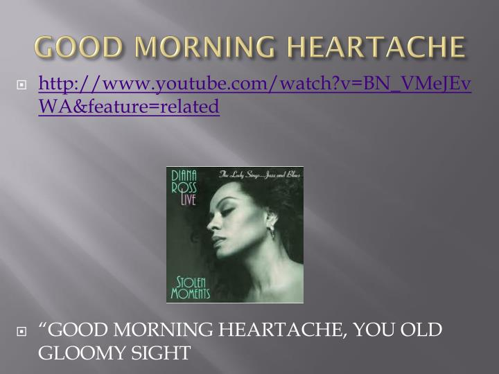 GOOD MORNING HEARTACHE