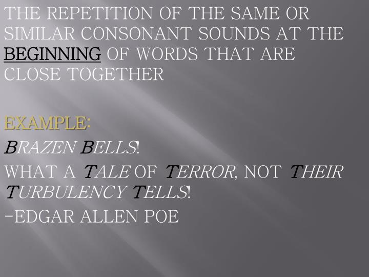 THE REPETITION OF THE SAME OR SIMILAR CONSONANT SOUNDS AT THE