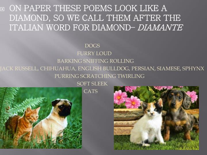 On paper these poems look like a diamond, so we call them after the Italian word for diamond–
