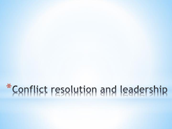 Conflict resolution and leadership