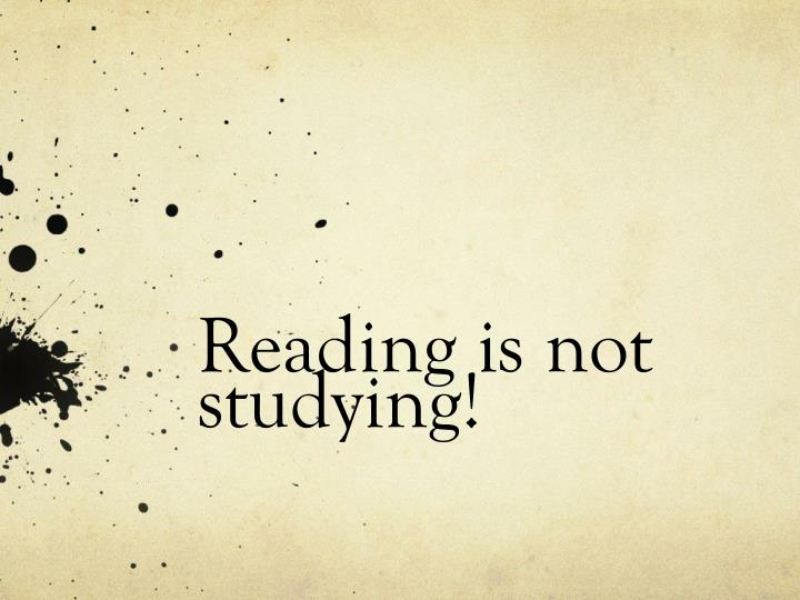 Reading is not studying!