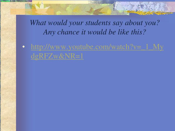 What would your students say about you?