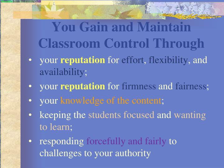 You Gain and Maintain Classroom Control Through