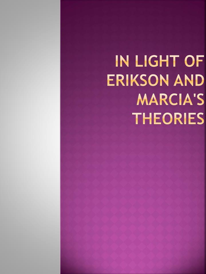 In light of Erikson and Marcia's theories