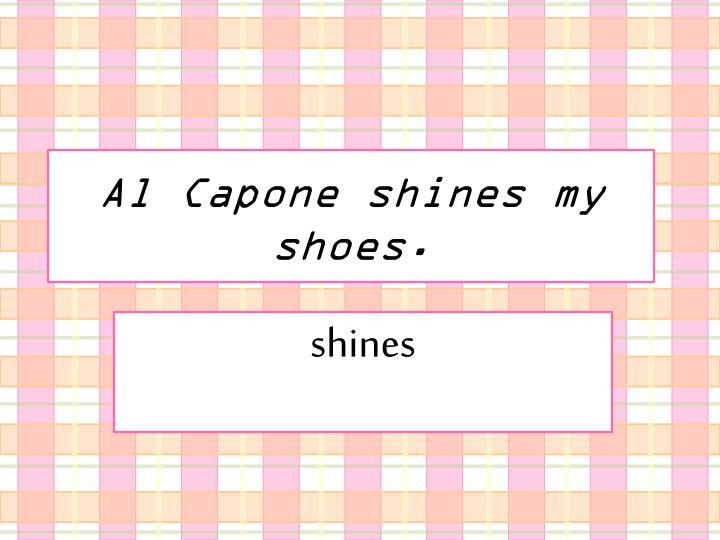 Al Capone shines my shoes.