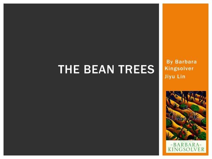 "bean trees essay prompts The bean trees essay these topics were also issues in the literary works the bean trees by barbra kingsolver and ""el salvador"" by in the bean trees."