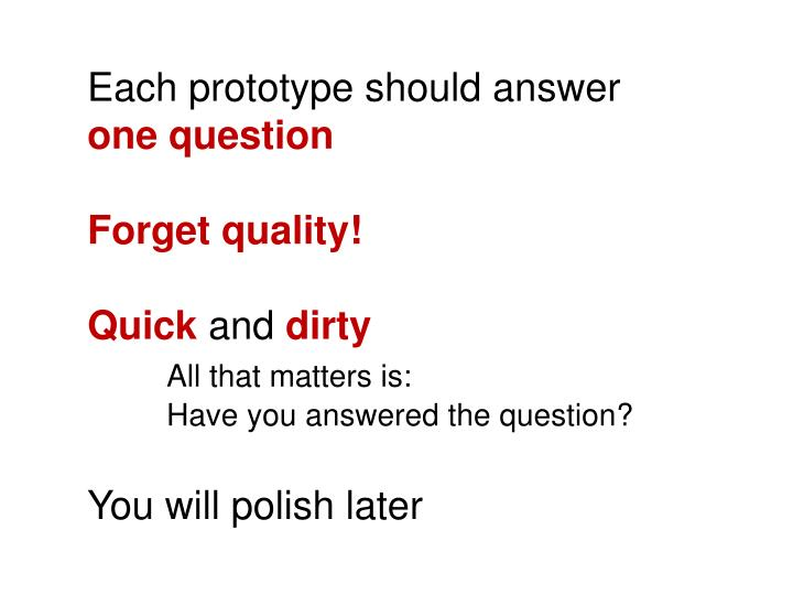 Each prototype should answer