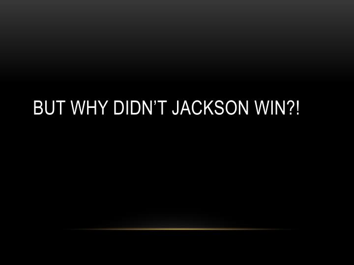 BUT WHY Didn't Jackson Win?!