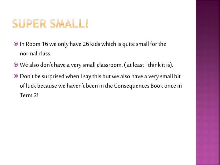 Super Small!
