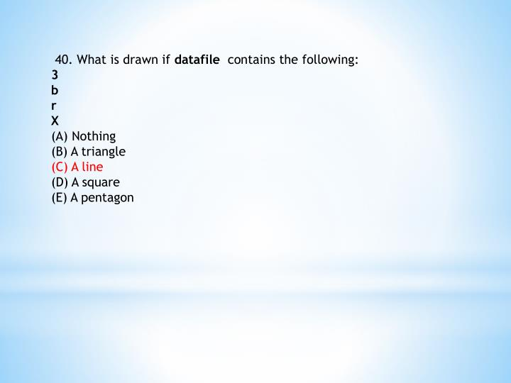 40. What is drawn if