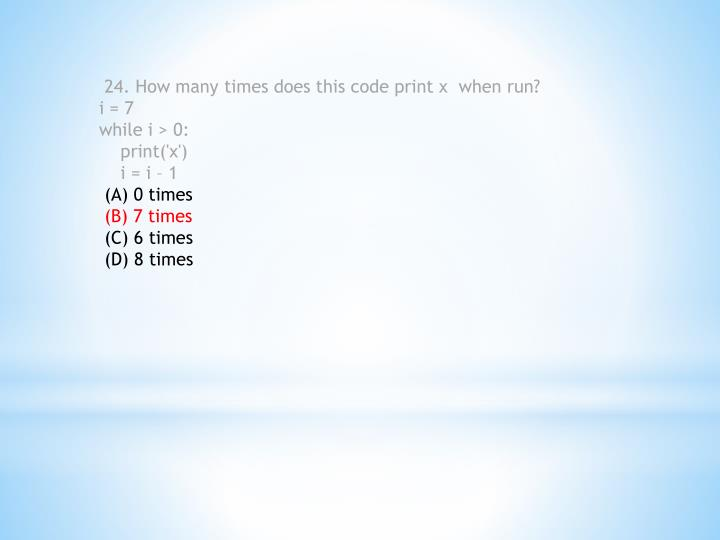 24. How many times does this code print x  when run?