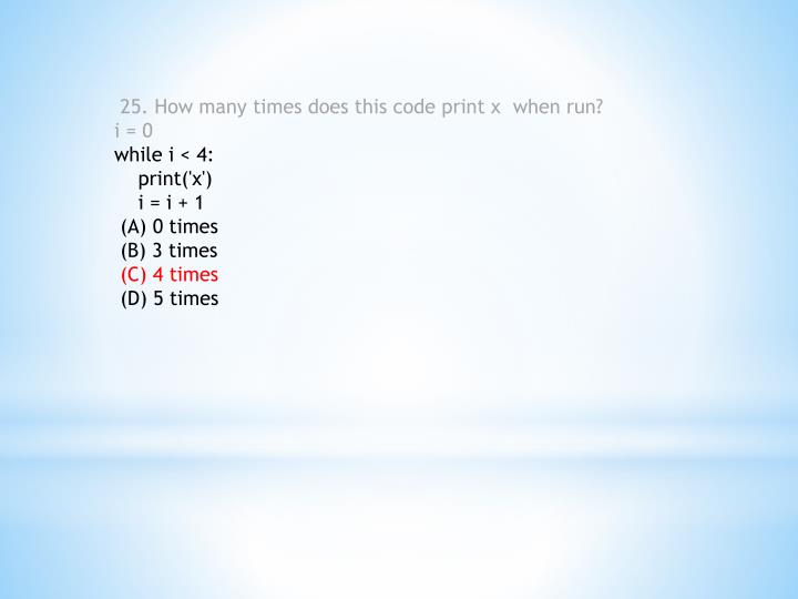 25. How many times does this code print x  when run?