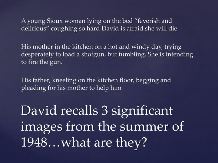 David recalls 3 significant images from the summer of 1948 what are they
