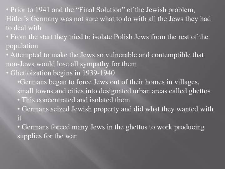 "Prior to 1941 and the ""Final Solution"" of the Jewish problem, Hitler's Germany was not sure wh..."