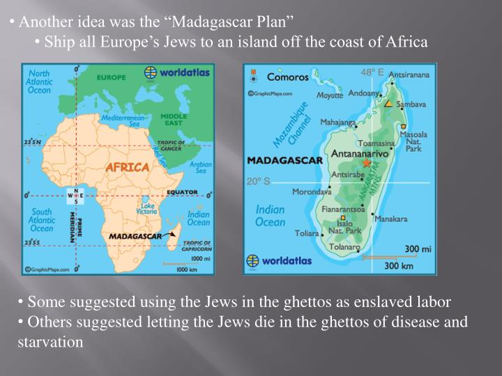 "Another idea was the ""Madagascar Plan"""