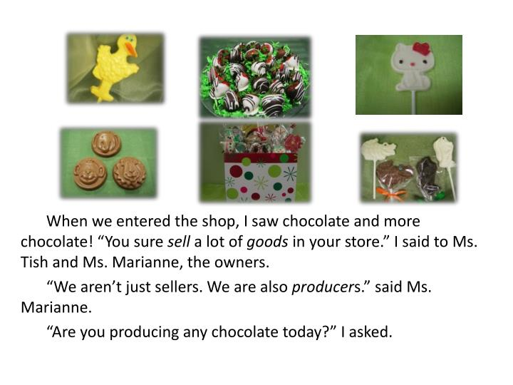 "When we entered the shop, I saw chocolate and more chocolate! ""You sure"