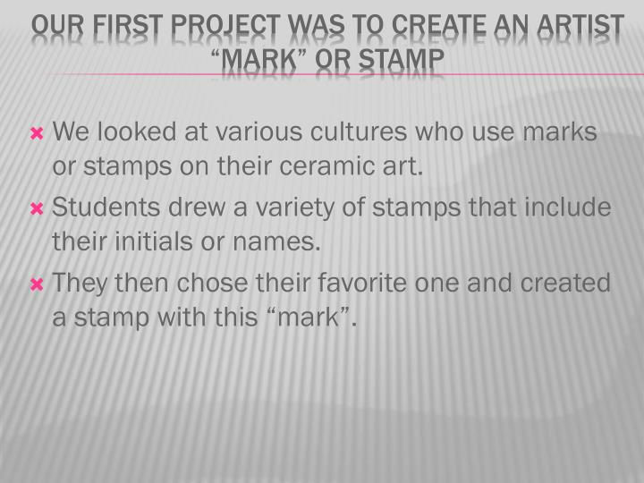 We looked at various cultures who use marks or stamps on their ceramic art.