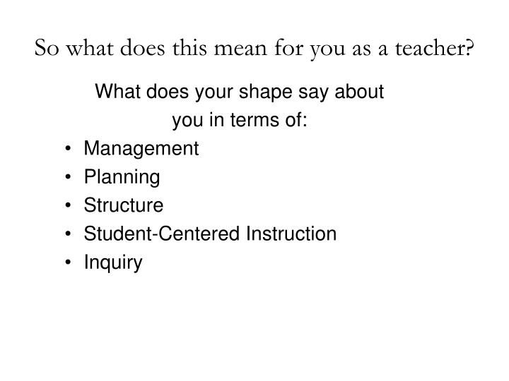 So what does this mean for you as a teacher?