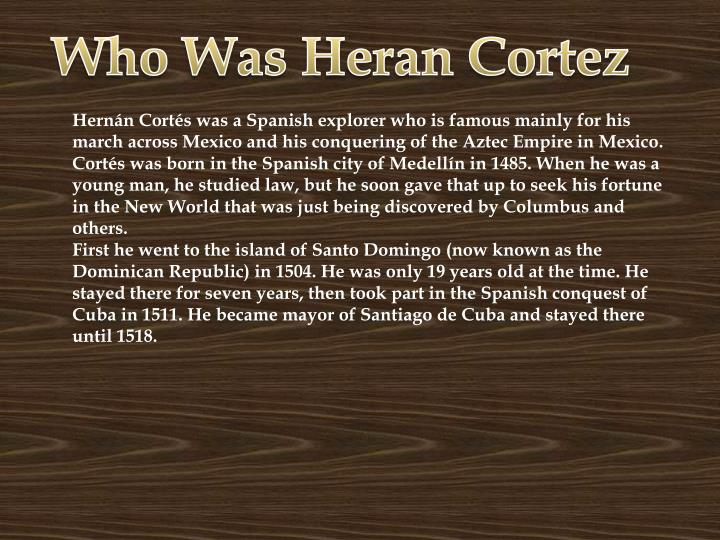 Who Was Heran Cortez