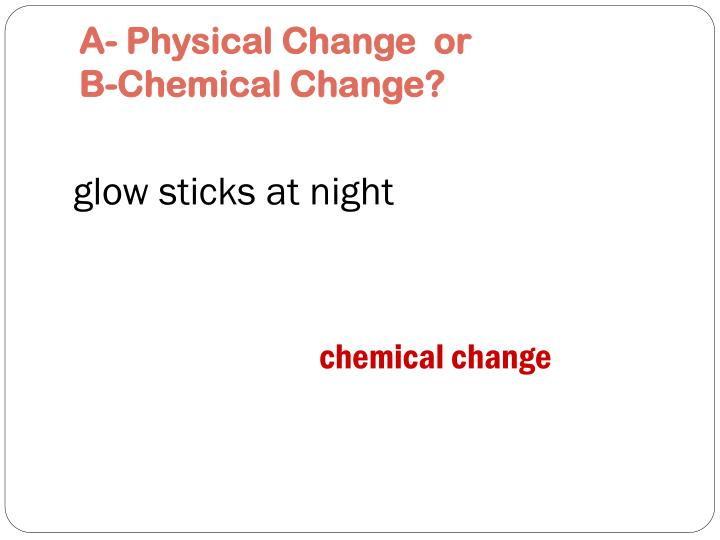 A- Physical Change  or