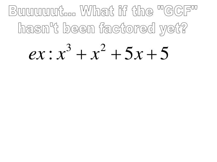 "Buuuuut... What if the ""GCF"""