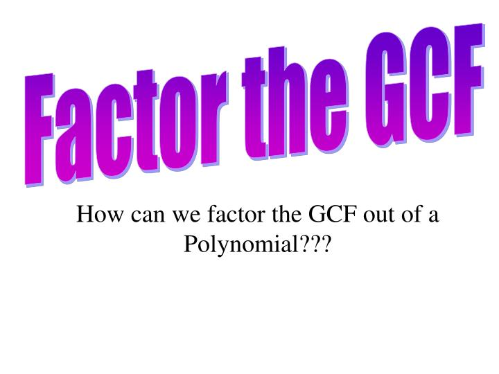 Factor the GCF