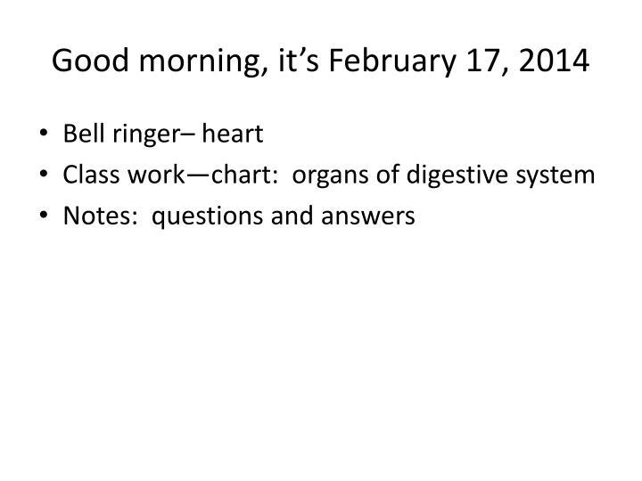 Good morning, it's February 17, 2014