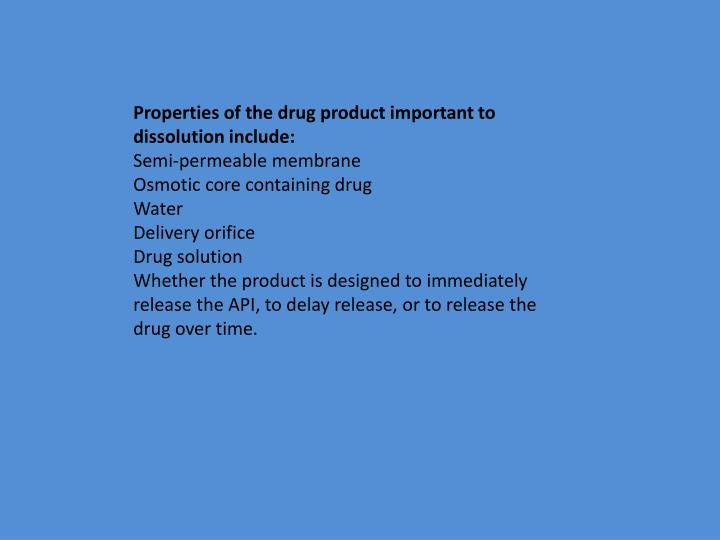 Properties of the drug product important to dissolution include: