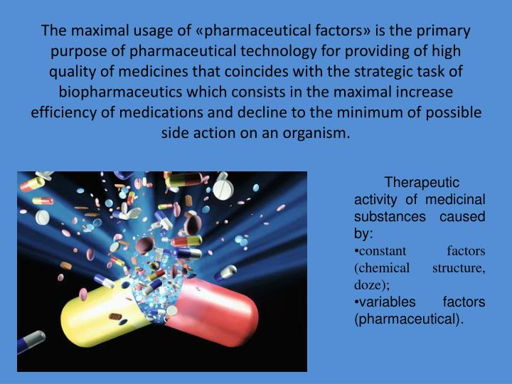 The maximal usage of «pharmaceutical factors» is the primary purpose of pharmaceutical technology for providing of high quality of medicines that coincides with the strategic task of