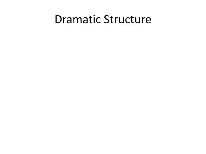 Dramatic Structure