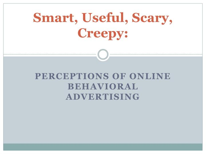 Smart useful scary creepy