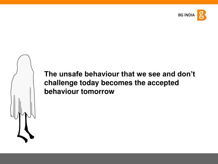 The unsafe behaviour that we see and don't challenge today becomes the accepted behaviour tomorrow
