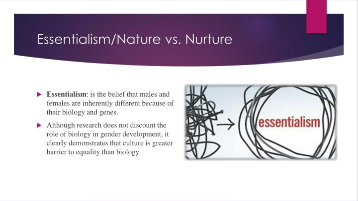 Essentialism/Nature vs. Nurture