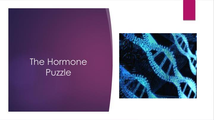 The Hormone Puzzle